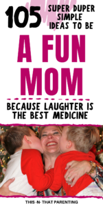105 Ways to Make Your Child Laugh: Find out the benefits of being a fun mom. Use the framework I give you, to become a fun mom and connect with your child. #intentionalparenting #parentingtips #parenthood #howtotalktoyourchild