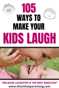 105 Ways to Make Your Kids Laugh: Laughter Is The Best Medicine Find out the benefits of laughter as well as 10 ideas for getting your kids to laugh #connnectwithyourkids #intentionalparenting #parentingtips #raisingkids