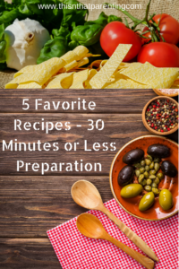 5 Favorite Recipes – 30 Minutes or Less Preparation