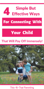 Connecting With Your Child:  This article gives you 4 ways to connect with your child that will help your relationship, cause your child to listen better and create a strong bond.  Find out how.  #positiveparnenting #connectingwithyourchild #intentionalparenting #parentingtips #parenthood