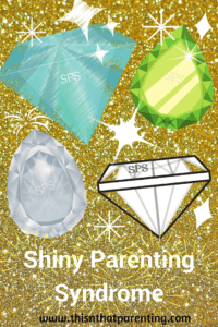Do You Have Shiny Parenting Syndrome?  Find the Cure Here!