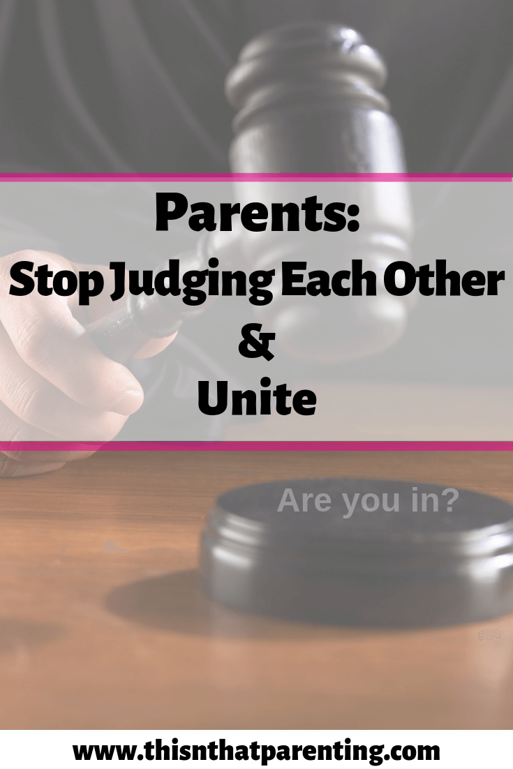 Parents Stop Judging Each Other and Unite Read my story of how I was judging, the steps I take to try to quit being judgmental, and I challenge parents to commit to quit judging each other. The benefits to stopping are included as well as material to take you into Judgment Detox if you are serious about quitting. #parents #parentingtogether #parenthood #parentingtips #judging #beingjudgmental #stopjudging