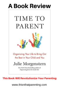 Time To Parent by Julie Morgenstern: A Book Review