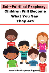 Self-Fulfilling Prophecy:  Children Will Become What You Say They Are