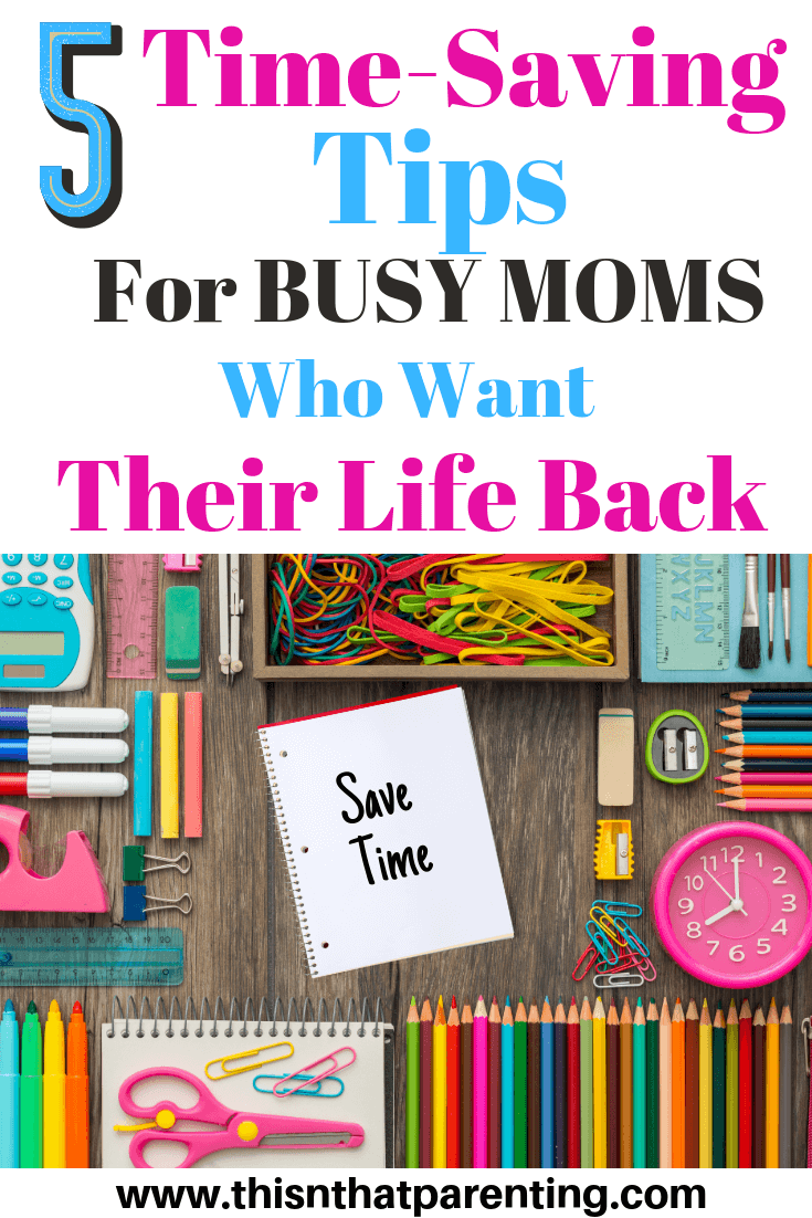time-saving tips: there are ways moms can take back their time.  In order to do that, moms have to be intentional about implementing time-saving tips and carving out time in their schedule for the things that are most important to them.  Now more than ever before, this is a smart priority for you. #timesavingtipsformoms #timesavingtipsproductivity #timesavingtipslifehacks #parentingadvice