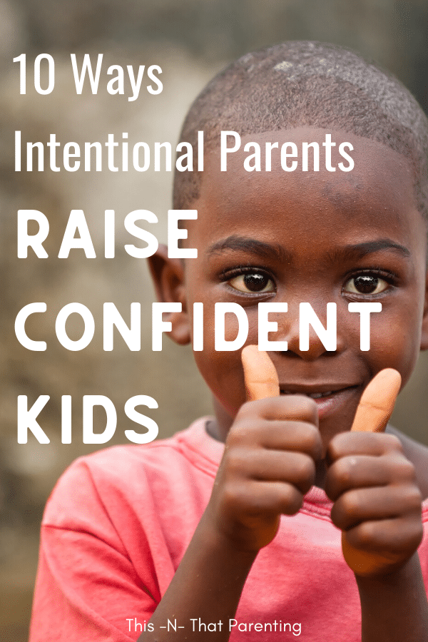 Confident kids have parents who are intentional about raising kids with high self-esteem and confidence. Learn 10 habits intentional parents practice to raise kids with confidence. Phrases and language included for raising confident kids.